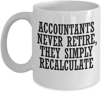 Accountants Never Retire, They Simply Recalculate Coffee Mug 33/22 J