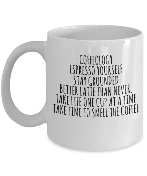 Coffeeology Espresso yourself stay grounded better latte than never. Take life one cup at a time take time to smell the coffee Printed Coffee Addic Mug Coffeeholic