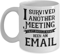 I Survived Another Meeting. Should Have Been an Email - Funny Coffee Mug Office Gift 7/2 G