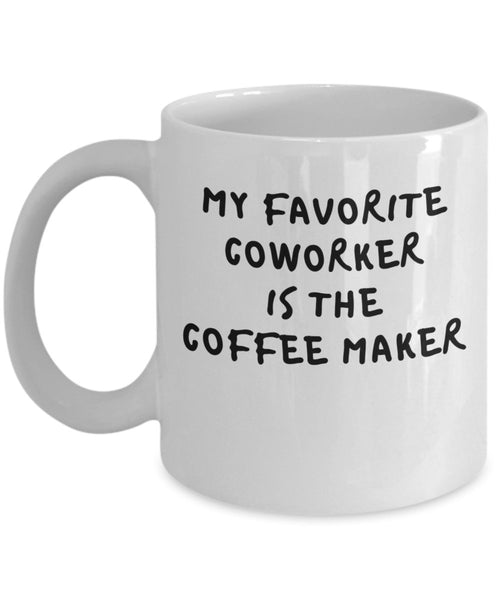 My Favorite Coworker is the Coffee Maker Novelty Cup Great Gift Idea For Office Party Employee Boss Coworkers 7/11 J