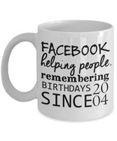 Facebook helping people, remembering Birthdays since 2004 Printed Funny Coffee Mug Gift Ideas Tea Cup Cafe 11/22 G