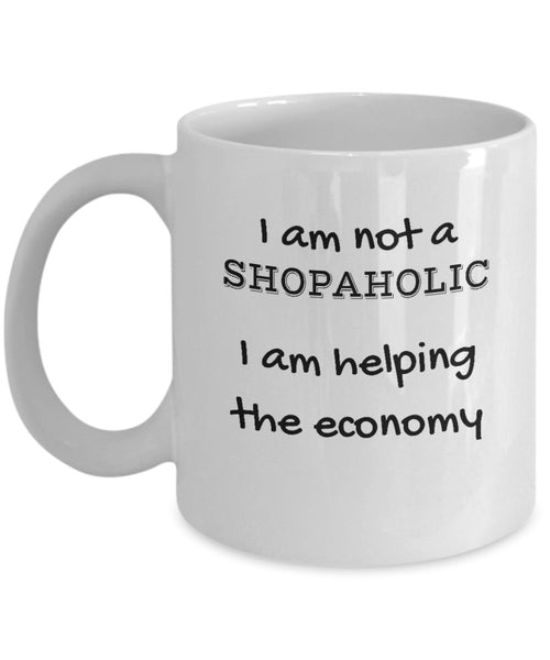 I am not a shopaholic I am helping the economy, Funny Printed Addicted to Shopping Coffee Mug Gift Souvenirs for Friends 12/24