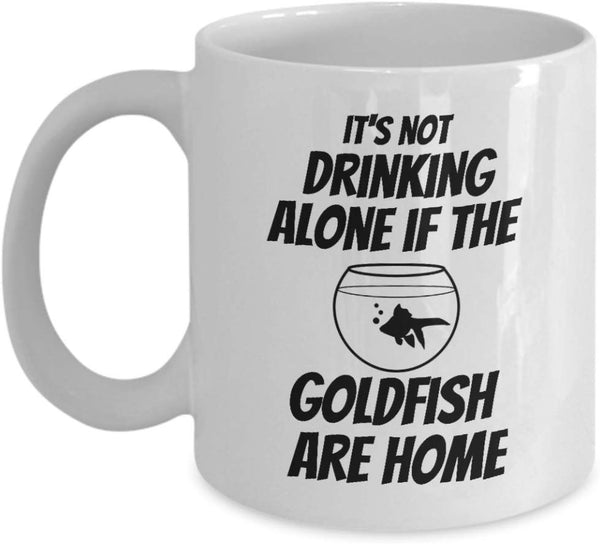 Coffee Mug Funny Office Collectible Novelty - It's not drinking alone if the goldfish are home 6/5A J