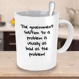 Government Solution to a Problem is usually as Bad as the Problem! Funny Memes Printed Coffee Mugs Political Issue Souvenir Cup 11/15 G