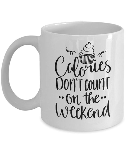 Calories don't count on the Weekend Printed Coffee Mug Gift Ideas 11/27 G