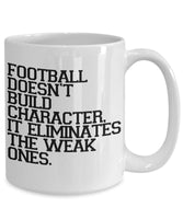 Football doesn't build character. it eliminates the weak ones 32/5 joed