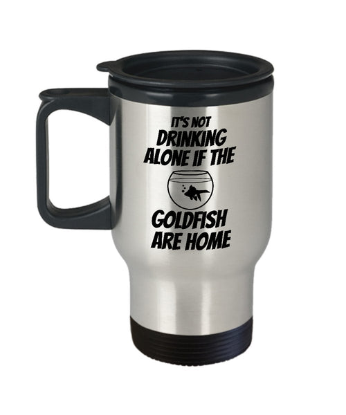 Coffee Travel Mug Funny Office Collectible Novelty - It's not drinking alone if the goldfish are home 6/5A J