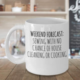 Weekend Forecast: Sewing with no chance of House Cleaning or Cooking Favorite Hobby Arts Crafts Coffee Mug Gift ideas for Sewer 16/29