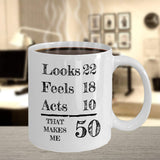 Looks 22, Feels 18, Acts 10 that makes me 50 Old Birthday Celebration Day of Birth Aunt Mother Father Coffee Mug Gift Ideas Tea Cup 23/25