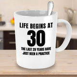 Life begins at 30 the last 29 years have just been a practice Birthday Celebration Aunt Mother Father Coffee Mug Gift Ideas Tea Cup 23/19
