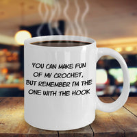 You can make Fun of my Crochet but Remember I'm the One with the Hook Sarcastic Funny Jokes Printed Coffee Mug Gift Souvenir Crochet Lover 16/27