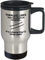 Parallel lines have so much in common. It's a shame they'll never meet. Math Subject Riddles Unique Gift Mug Ideas 10/29 J