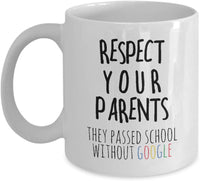 Respect your parents, They passed school without google. Novelty Past Education Printed School Coffee Mug Gift Ideas 13/4 J