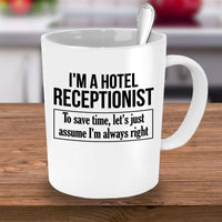 I'm a Hotel Receptionist. To Save Time, Let's Just Assume I'm Always Right Coffee Mug 33/4 J