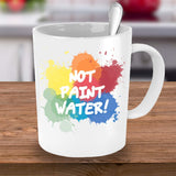 Not Paint Water Arts Painter Workman Funny Jokes Printed Coffee Tea Cup Mug Gift Ideas who Love Painting 16/32