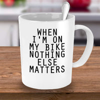 When I'm on my bike nothing else matters Bike Bicycle Lover Biker Life Coffee Mug Gift Ideas Teaware Tea Cup Cafe Hot Drinks Ceramic 26/20 Joed