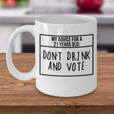 My Advice for a 21 Years Old: Don't drink and Vote Coffee Mug 23/5 J