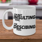 I'm not Insulting you, I'm Describing you Illustrate Portray Characteristics Sarcasm Coffee Mug GIft Ideas Tea Cup Cafe Teaware Drinkware Hot Drinks