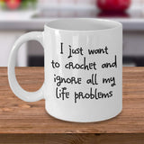 I just want to Crochet and ignore all my Life Problems Stressed Reliever Hobby Crafts Coffee Mug Gift Ideas for Friends Family 16/25