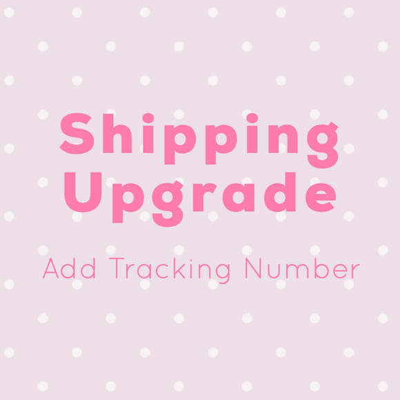 Shipping Upgrade Add Tracking Number for $2.50 Only
