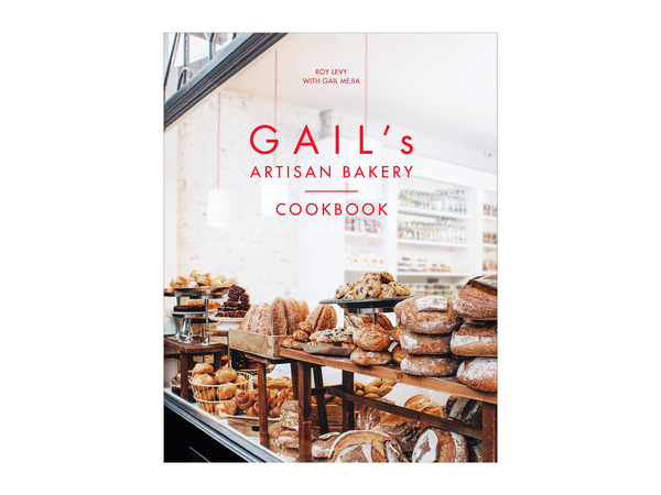 Gail's Artisan Bakery Cookbook by Roy Levy, Gail Mejia