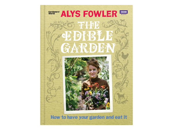 The Edible Garden: How to Have Your Garden and Eat It by Alys Flower