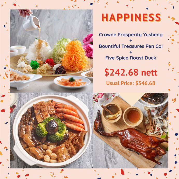 Happiness Set (includes Crowne Prosperity Yusheng, Bountiful Treasures Pen Cai & Five Spice Roast Duck
