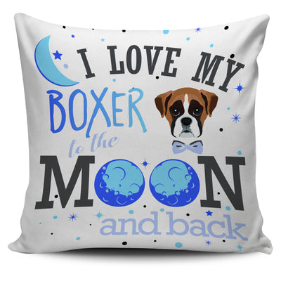 I Love My Boxer To The Moon And Back Pillow Cover