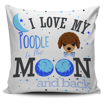 I Love My Poodle To The Moon And Back Pillow Cover