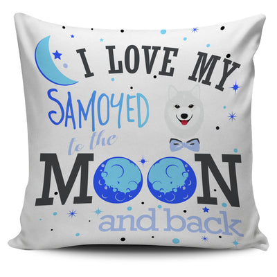 I Love My Samoyed To The Moon And Back Pillow Cover