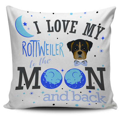 I Love My Rottweiler To The Moon And Back Pillow Cover