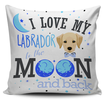 I Love My Labrador To The Moon And Back Pillow Cover