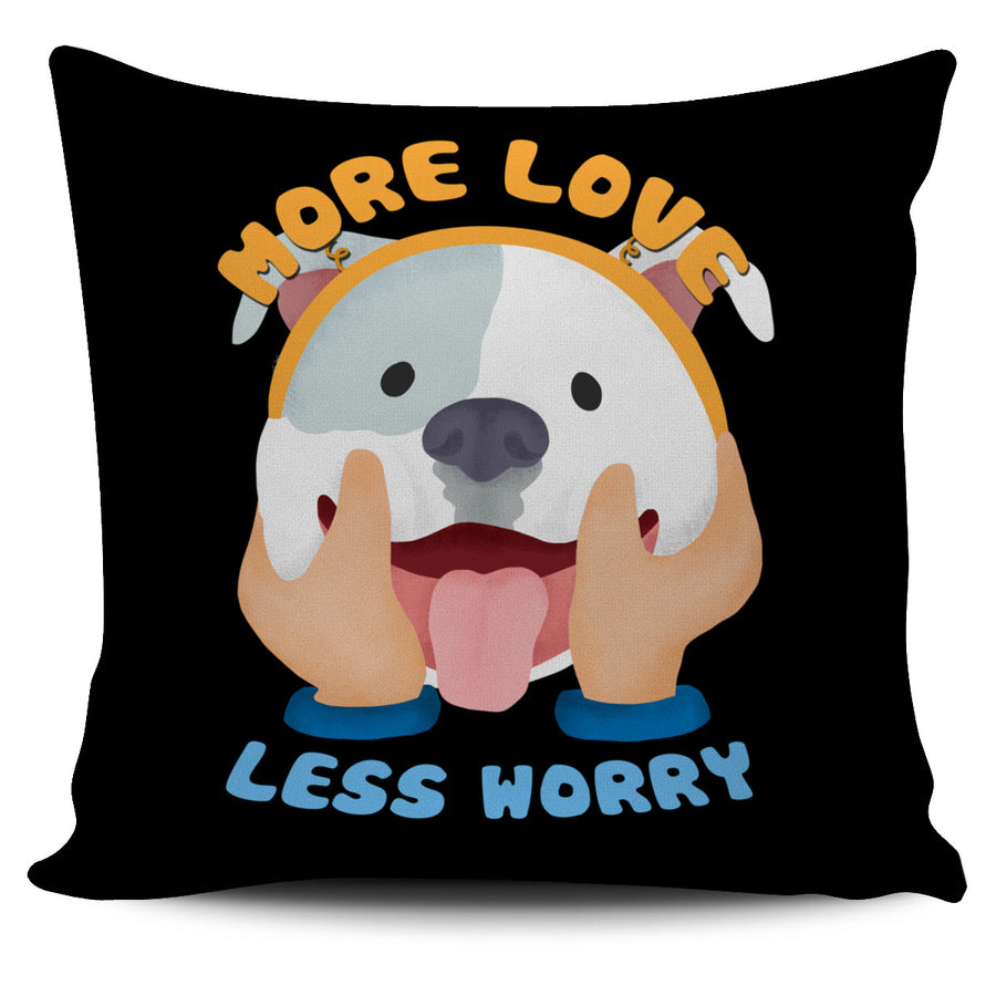 18416b73 More Love Less Worry Pitbull Pillow Cover