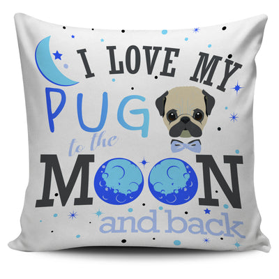 I Love My Pug To The Moon And Back Pillow Cover