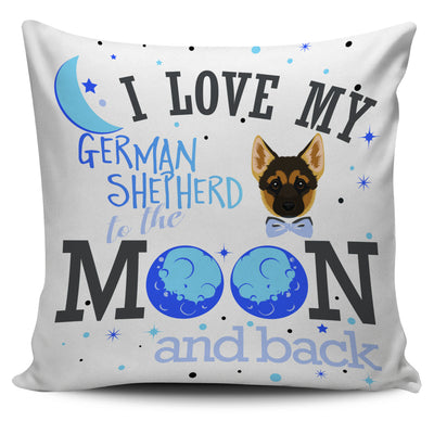 I Love My German Shepherd To The Moon And Back Pillow Cover