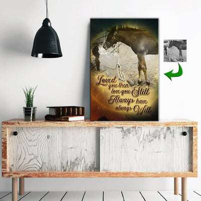 Loved You Then - Love You Still - Always Have - Always Will Horse Custom Canvas Print