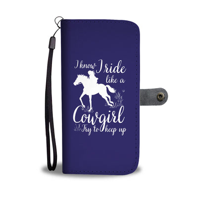 I Know I Ride Like A Cowgirl Horse Wallet Phone Case