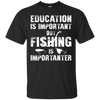 Fishing Is Importanter Fishing T Shirt