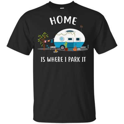 Nice Camping T Shirt - Home Is Where I Park It, is an awesome gift