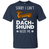 Nice Dachshund T Shirt - My Dachshund Needs Me, is an awesome gift