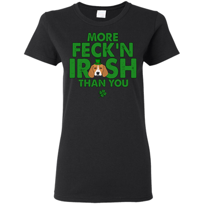 My Beagle Is More Feck'n Irish Than You T Shirt