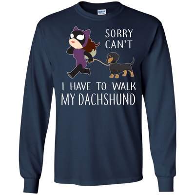 Funny Dog Dachshund T Shirt Sorry Cant' I Have To Walk My Dachshund T Shirt