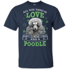 Nice Poodle T Shirt - All You Need Is Love And Poodle St Patrick