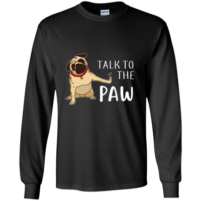 Beautiful Black Gift For Dog T Shirt Talk To The Paw Pug T Shirt
