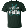 Nice Fishing T Shirt - The Best Days Are Spent Fishing, cool gift