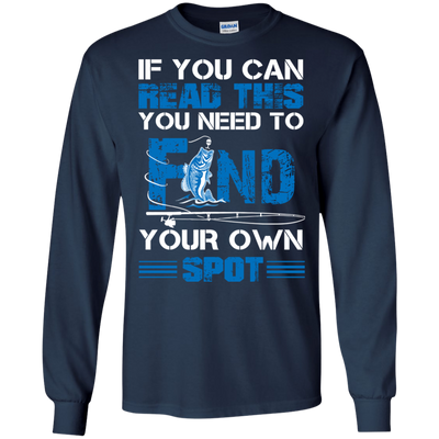 You Need To Find Your Own Spot Fishing T Shirt