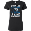 Great Fishing T Shirt When Life Gets Me Down I'll Just Drop A Line