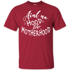 Ain't No Hood Like Mother Hood Shirt Ver 2 T Shirt