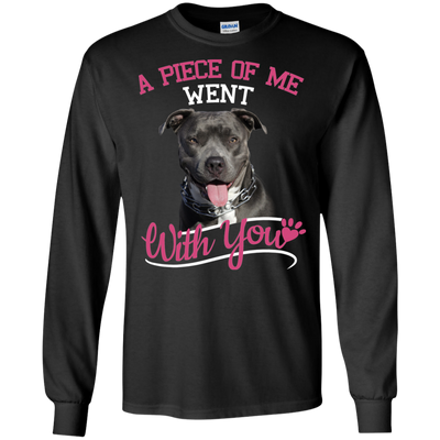 Great Gift For Pitbull T Shirt A Piece Of Me Went With You