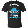 My Favorite Disney Princess Is My Daughter T Shirt